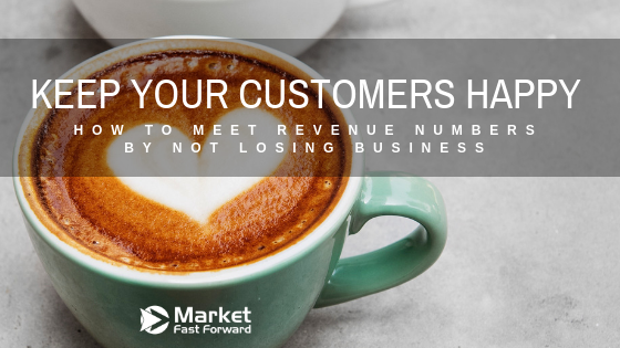 Keep Customers Happy – How To Meet Revenue Numbers By Not Losing Business